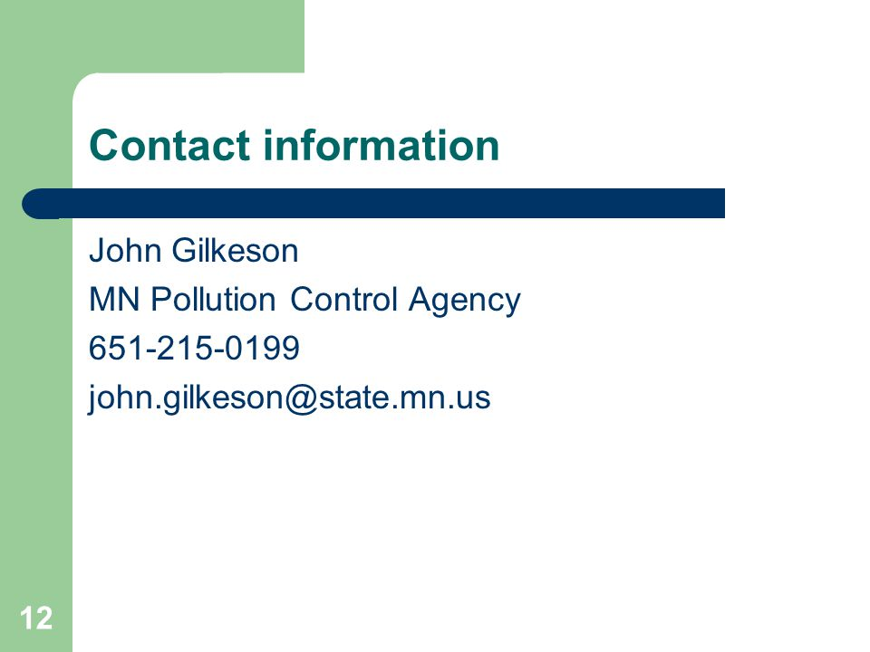 12 Contact information John Gilkeson MN Pollution Control Agency
