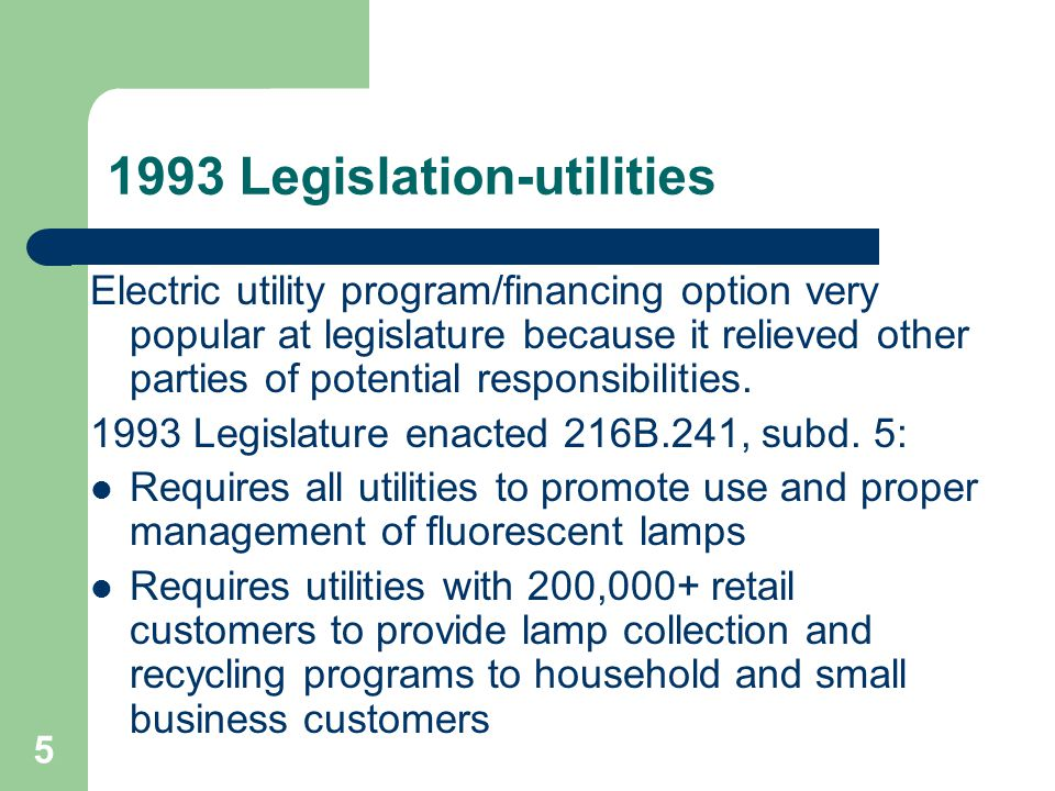 6 MN utility lamp legislation MN 216B.241 continued: Allows all other utilities to provide lamp collection and recycling programs to household and small business customers Allows utilities to contract with local government for programs (HHW programs) Requires convenient program and financial incentives designed to collect …maximum number of spent lamps…that is reasonably feasible.