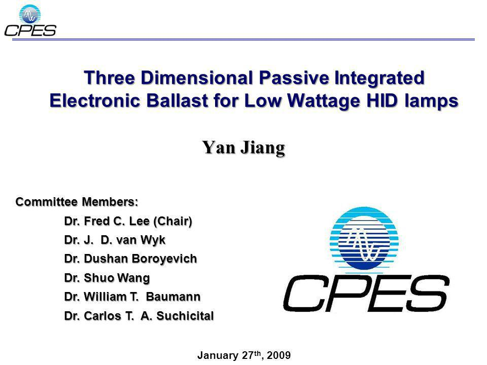 Three Dimensional Passive Integrated Electronic Ballast for Low Wattage HID lamps Yan Jiang Committee Members: Dr. Fred C. Lee (Chair) Dr. J. D. van W