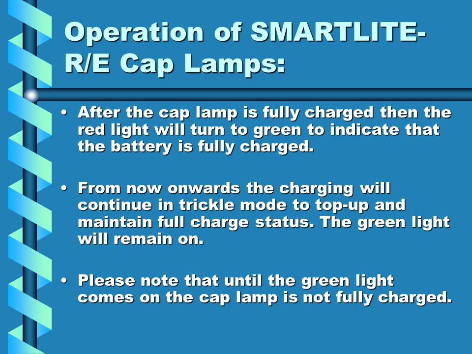 Operation of SMARTLITE- R/E Cap Lamps: Inspect lamp before and after each use.Inspect lamp before and after each use. New Revolutionary Advanced Smart
