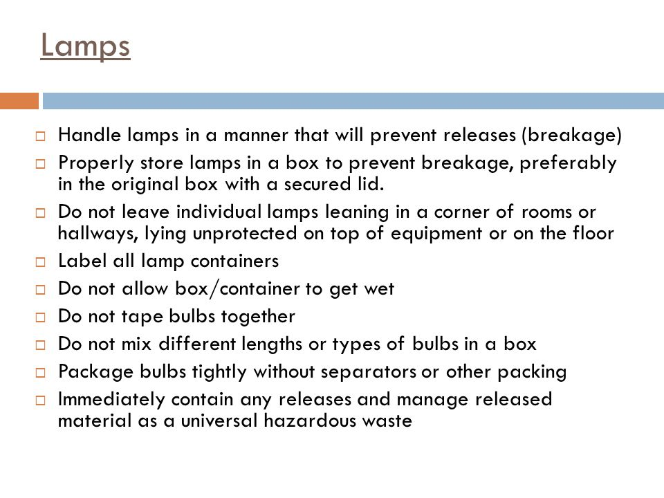 Handle lamps in a manner that will prevent releases (breakage) Properly store lamps in a box to prevent breakage, preferably in the original box with