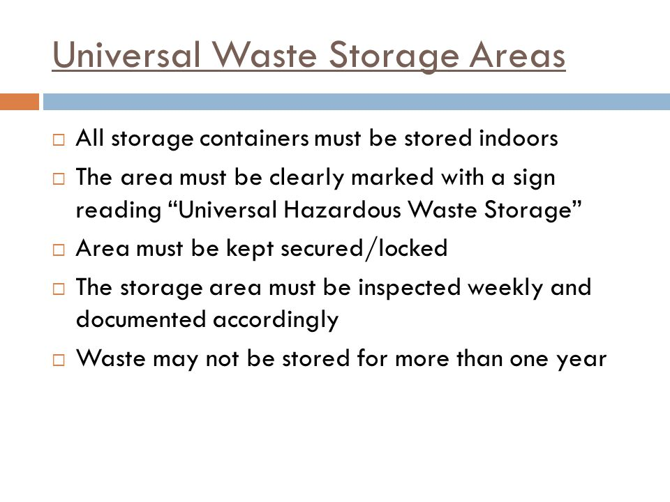 Universal Waste Storage Areas All storage containers must be stored indoors The area must be clearly marked with a sign reading Universal Hazardous Wa