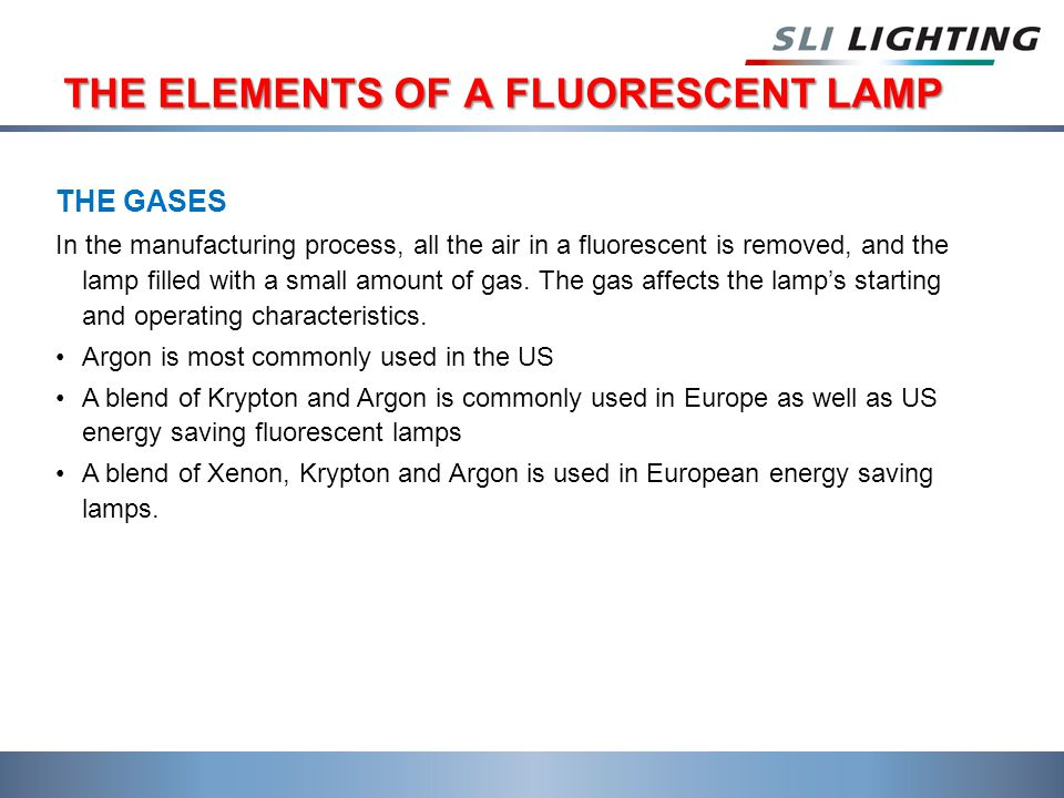 THE ELEMENTS OF A FLUORESCENT LAMP THE GASES In the manufacturing process, all the air in a fluorescent is removed, and the lamp filled with a small amount of gas.