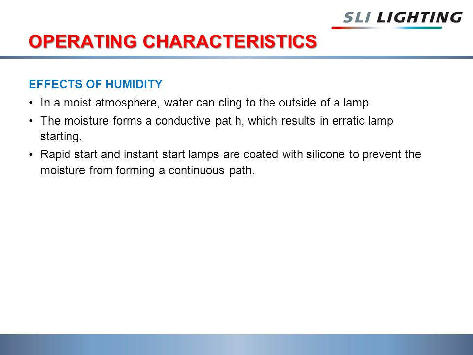 OPERATING CHARACTERISTICS EFFECTS OF HUMIDITY In a moist atmosphere, water can cling to the outside of a lamp.