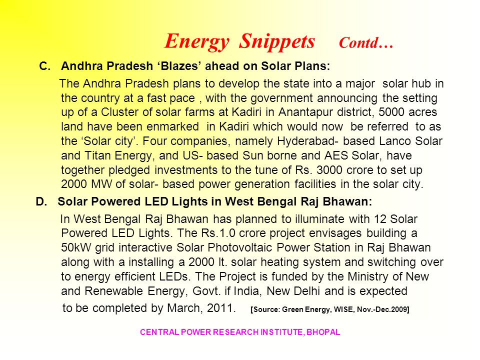 Energy Snippets Contd… C. Andhra Pradesh Blazes ahead on Solar Plans: The Andhra Pradesh plans to develop the state into a major solar hub in the coun