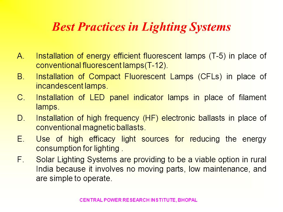 Best Practices in Lighting Systems A.Installation of energy efficient fluorescent lamps (T-5) in place of conventional fluorescent lamps(T-12). B.Inst