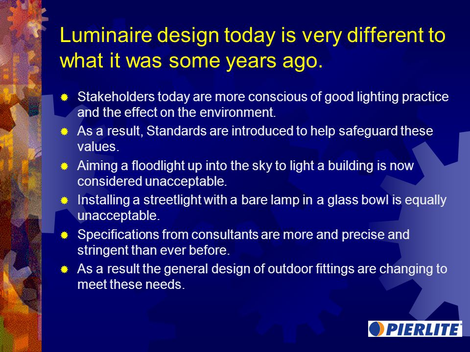 Luminaire design today is very different to what it was some years ago.