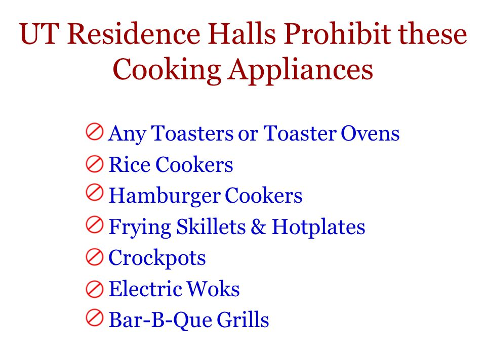 BY ORDER OF THE U.T. FIRE MARSHAL, THE USE OF ANY OF THE FOLLOWING UNAUTHORIZED ITEMS IN RESIDENCE HALLS IS IN VIOLATION OF POLICY. STUDENTS THAT FAIL