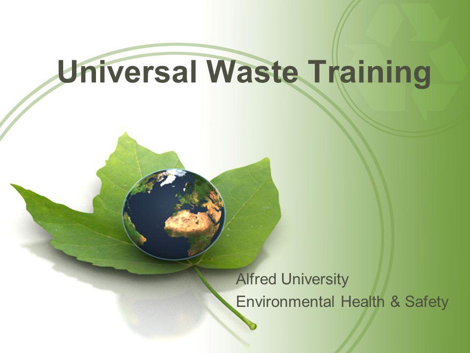 Universal Waste Training Alfred University Environmental Health & Safety