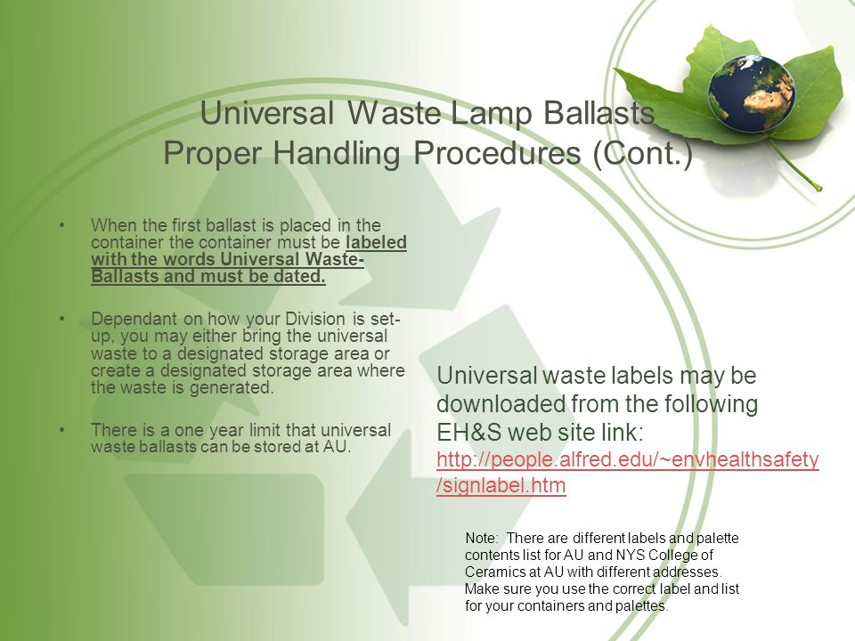 Universal Waste Lamp Ballasts Proper Handling Procedures (Cont.) When the first ballast is placed in the container the container must be labeled with
