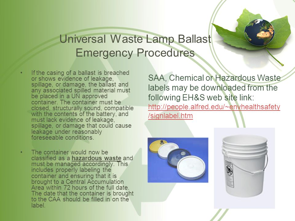 Universal Waste Lamp Ballast Emergency Procedures If the casing of a ballast is breached or shows evidence of leakage, spillage, or damage, the ballas