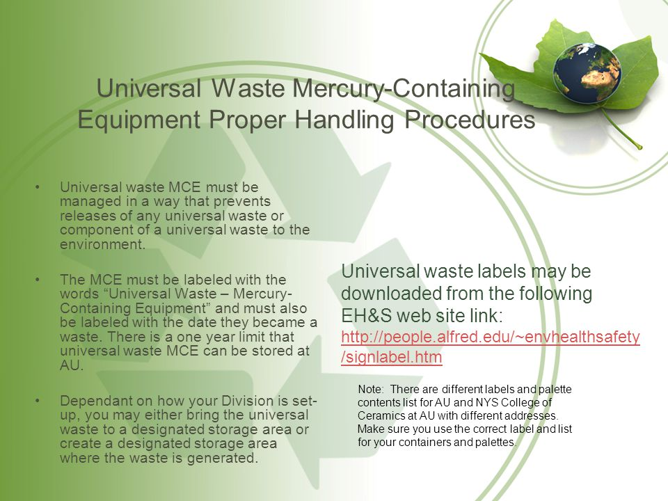 Universal Waste Mercury-Containing Equipment Proper Handling Procedures Universal waste MCE must be managed in a way that prevents releases of any uni