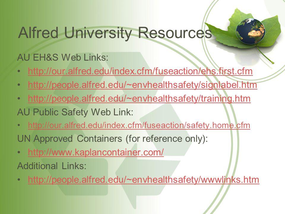 Alfred University Resources AU EH&S Web Links: http://our.alfred.edu/index.cfm/fuseaction/ehs.first.cfm http://people.alfred.edu/~envhealthsafety/sign