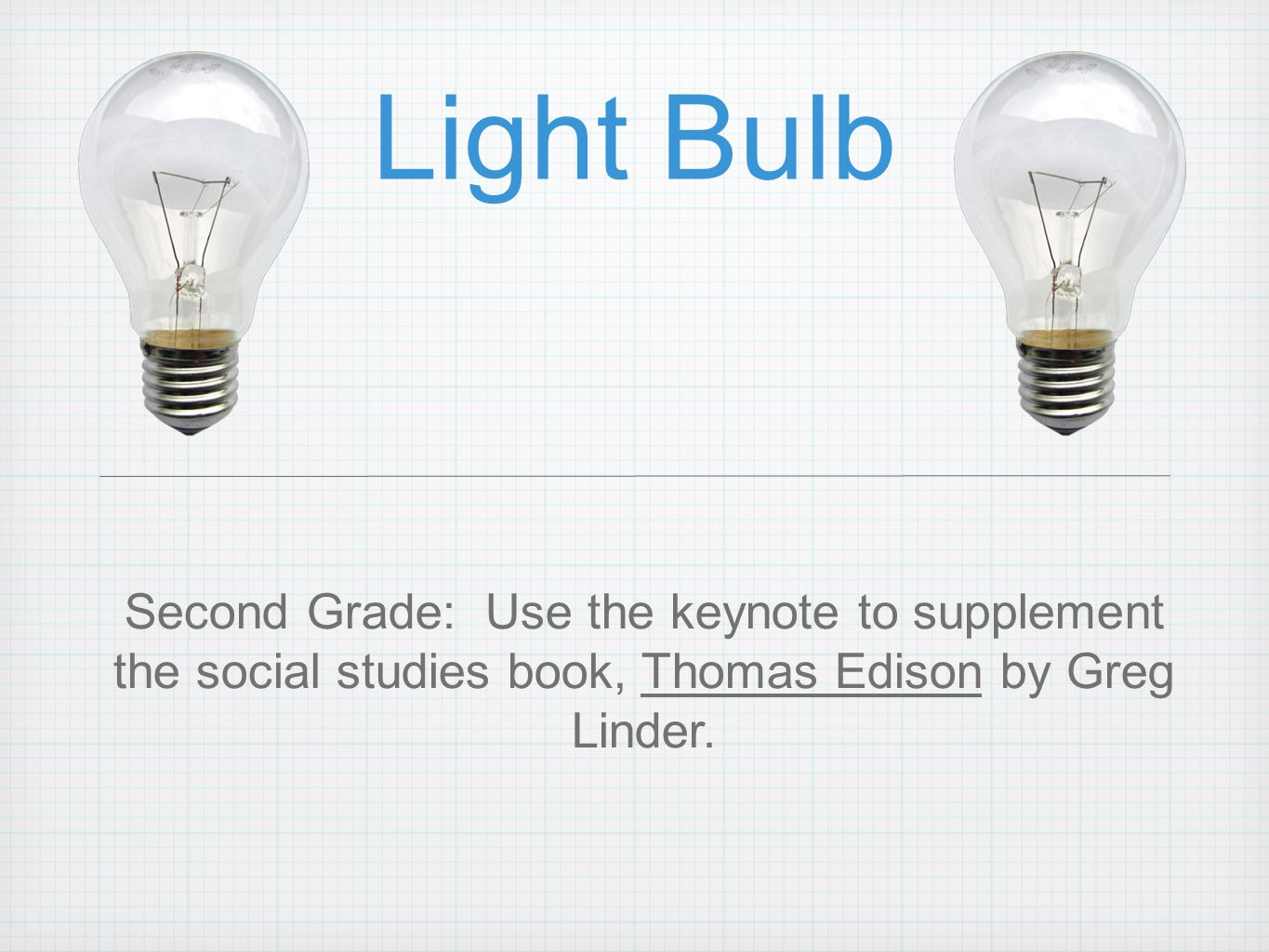 Light Bulb Second Grade: Use the keynote to supplement the social studies book, Thomas Edison by Greg Linder.