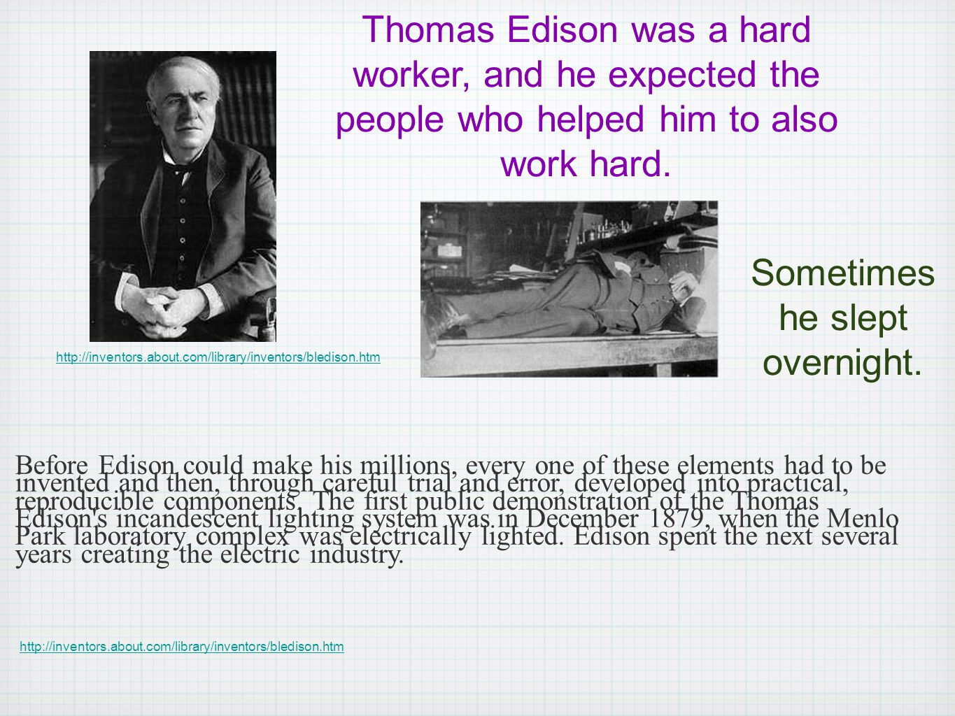 Before Edison could make his millions, every one of these elements had to be invented and then, through careful trial and error, developed into practi