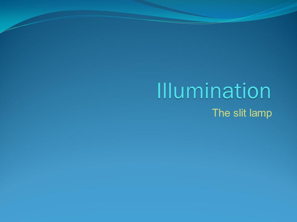 Illumination The slit lamp