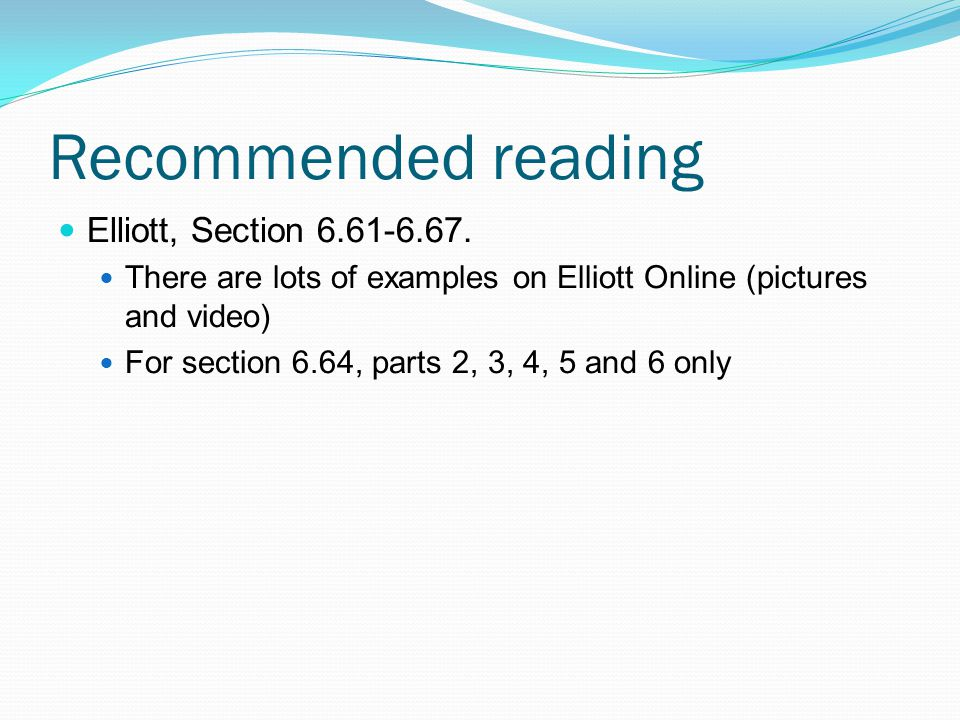 Recommended reading Elliott, Section 6.61-6.67.