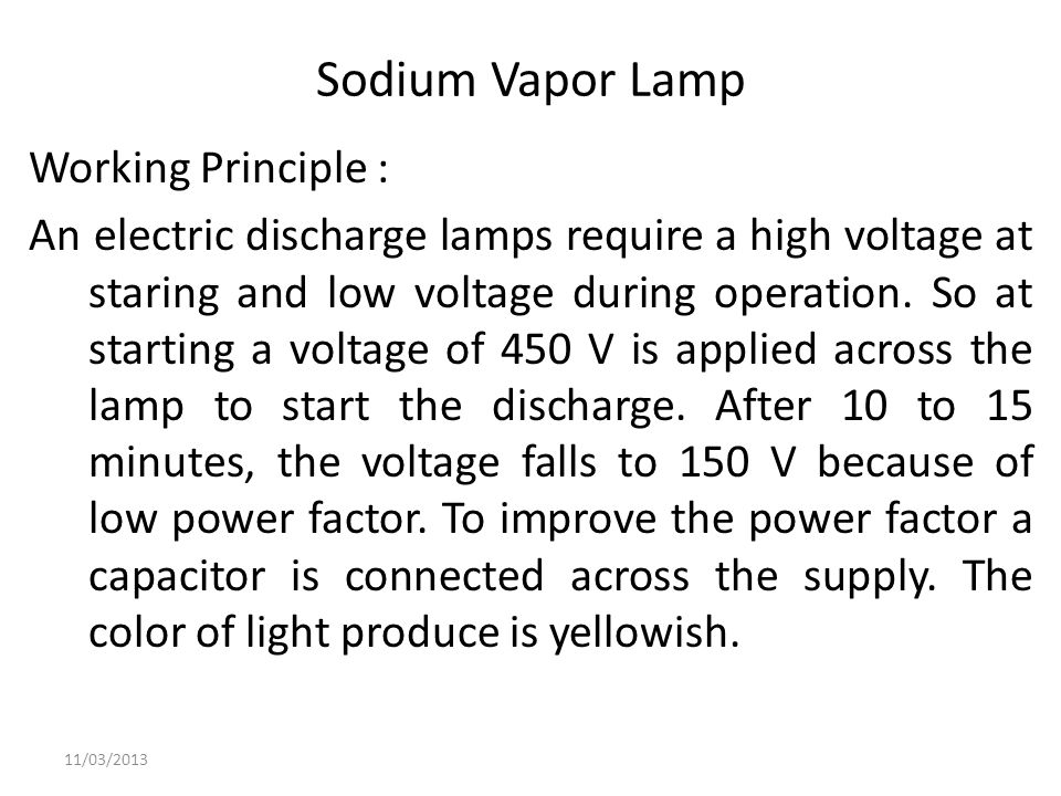 Sodium Vapor Lamp Working Principle : An electric discharge lamps require a high voltage at staring and low voltage during operation. So at starting a