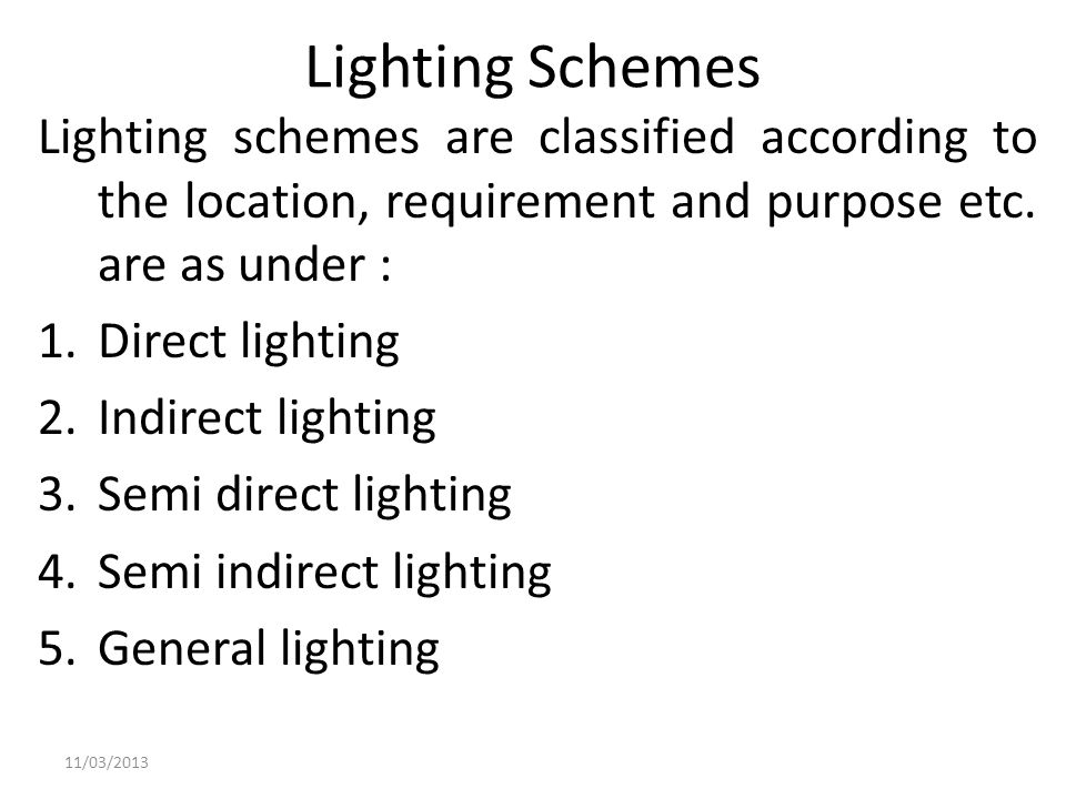 Lighting Schemes Lighting schemes are classified according to the location, requirement and purpose etc. are as under : 1.Direct lighting 2.Indirect l