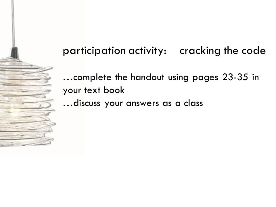 participation activity: cracking the code …complete the handout using pages 23-35 in your text book …discuss your answers as a class