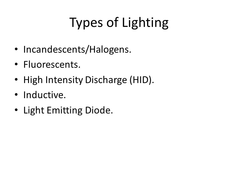 Types of Lighting Incandescents/Halogens.Fluorescents.