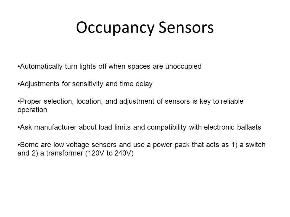 Occupancy Sensors Automatically turn lights off when spaces are unoccupied Adjustments for sensitivity and time delay Proper selection, location, and