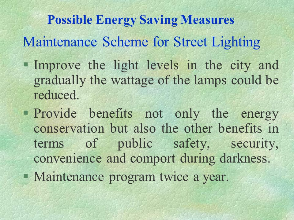 Maintenance Scheme for Street Lighting §Improve the light levels in the city and gradually the wattage of the lamps could be reduced. §Provide benefit