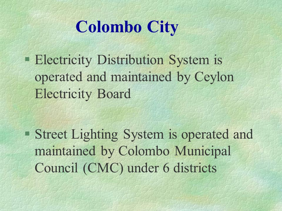 250W SVMain Roads 250W MV and OthersBy roads 150W SVBy roads /Footpaths 125W MVFootpaths/Gardens Present Street Lighting System Recently CMC has adopted following basis in installation of Street Lights