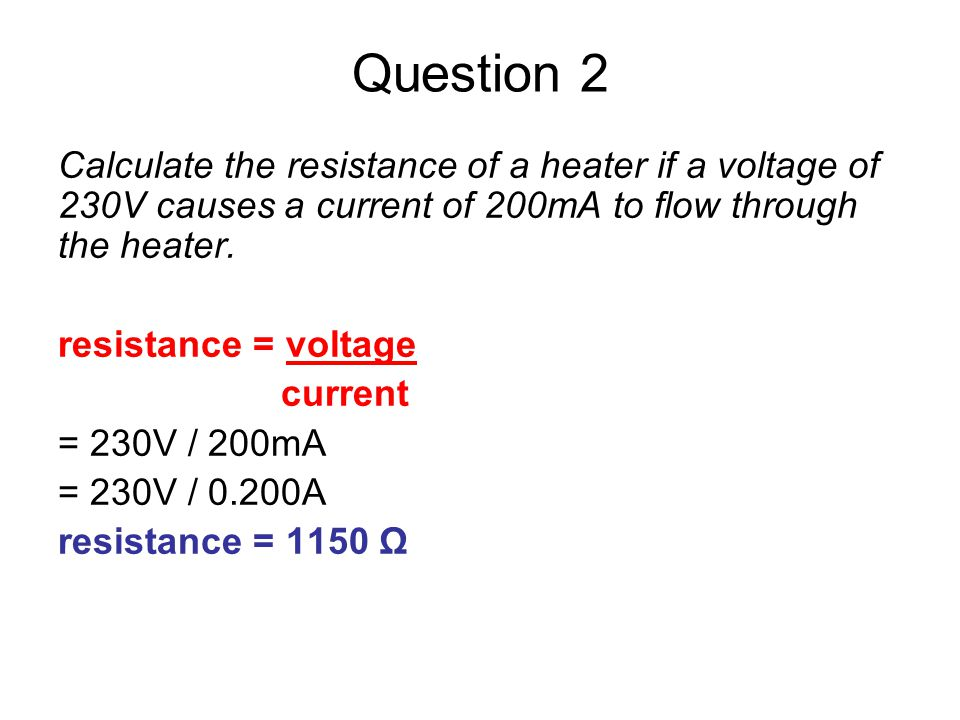 Question 3 Calculate the voltage across a resistance of 40Ω when a current of 5A is flowing.