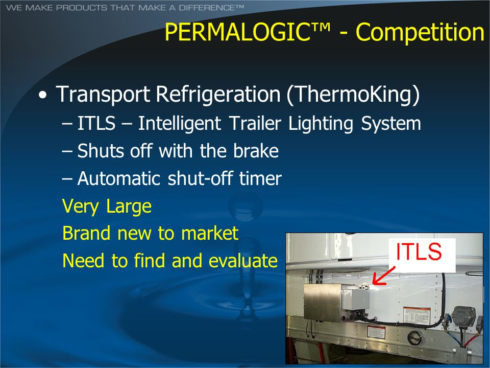 PERMALOGIC - Competition Transport Refrigeration (ThermoKing) –ITLS – Intelligent Trailer Lighting System –Shuts off with the brake –Automatic shut-of