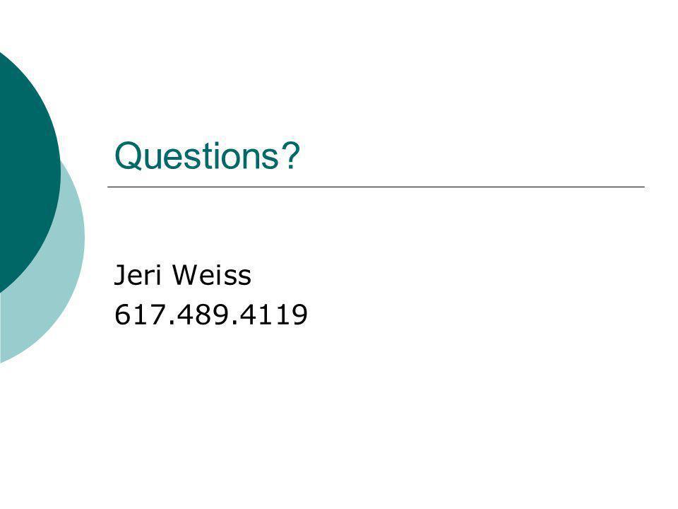 Questions? Jeri Weiss 617.489.4119