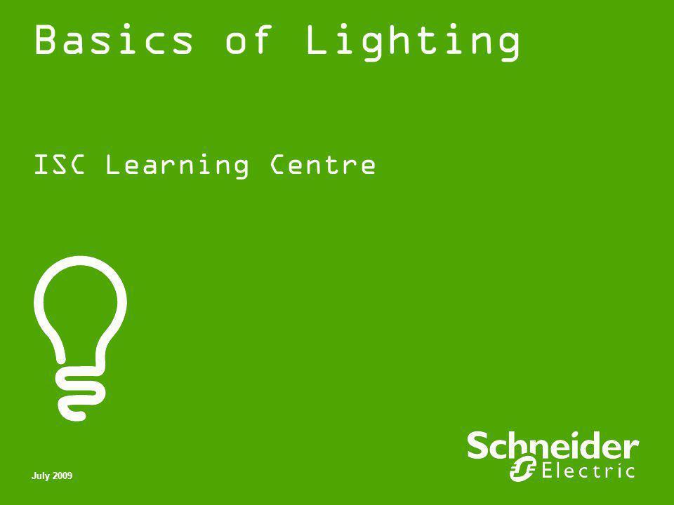 Basics of Lighting ISC Learning Centre July 2009