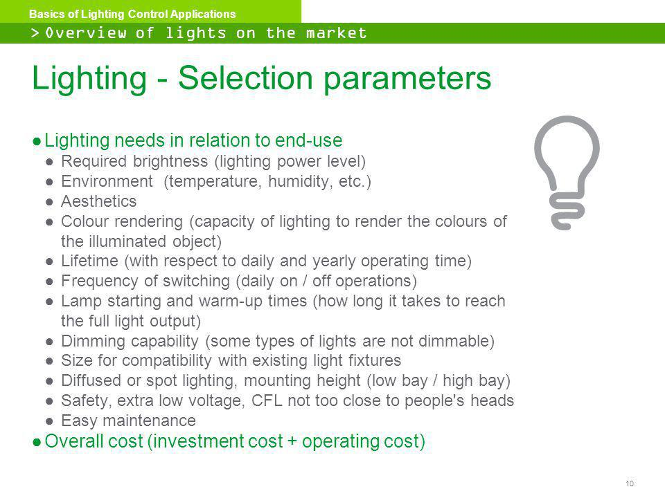 10 Basics of Lighting Control Applications Lighting - Selection parameters Lighting needs in relation to end-use Required brightness (lighting power l