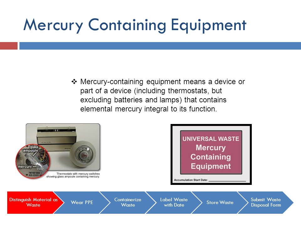 Mercury Containing Equipment Mercury-containing equipment means a device or part of a device (including thermostats, but excluding batteries and lamps