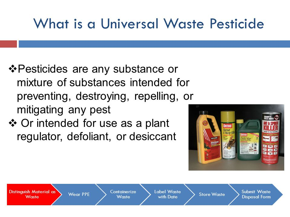 Follow Label Instructions Remember to follow all manufacturer label instructions while handling your waste Pesticide EHS can advise on proper PPE for handling wastes as needed Distinguish Material as Waste Wear PPE Containerize Waste Label Waste with Date Store Waste Submit Waste Disposal Form