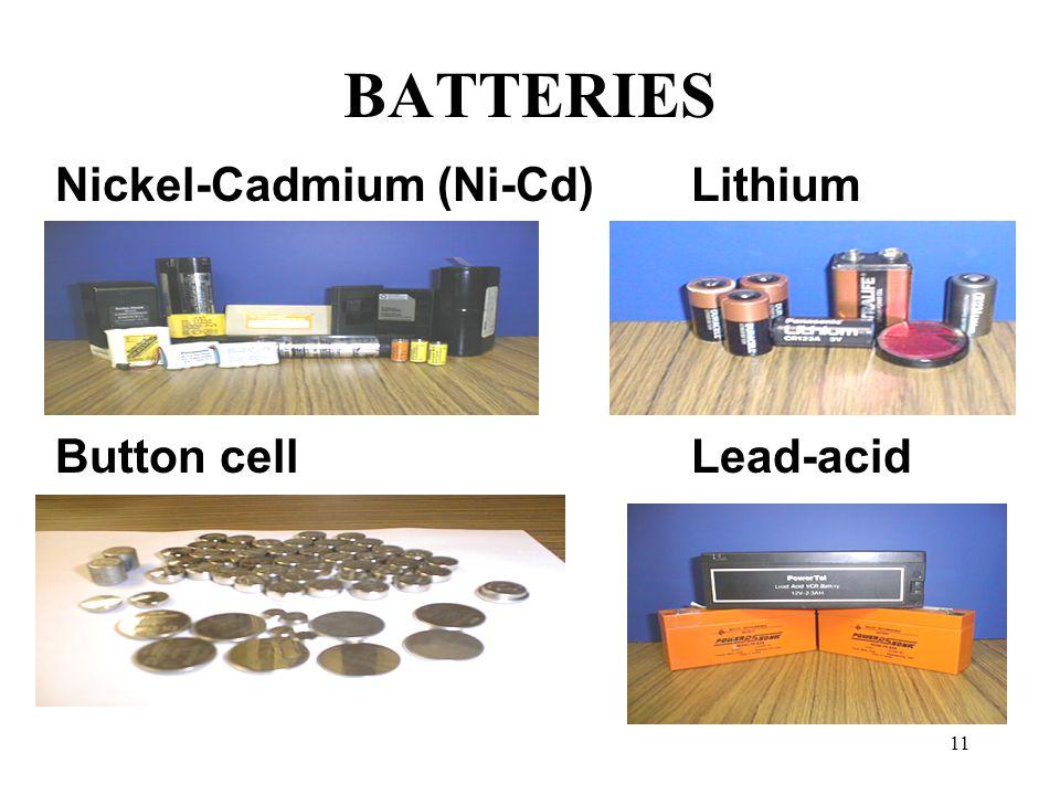 11 BATTERIES Nickel-Cadmium (Ni-Cd) Lithium Button cellLead-acid