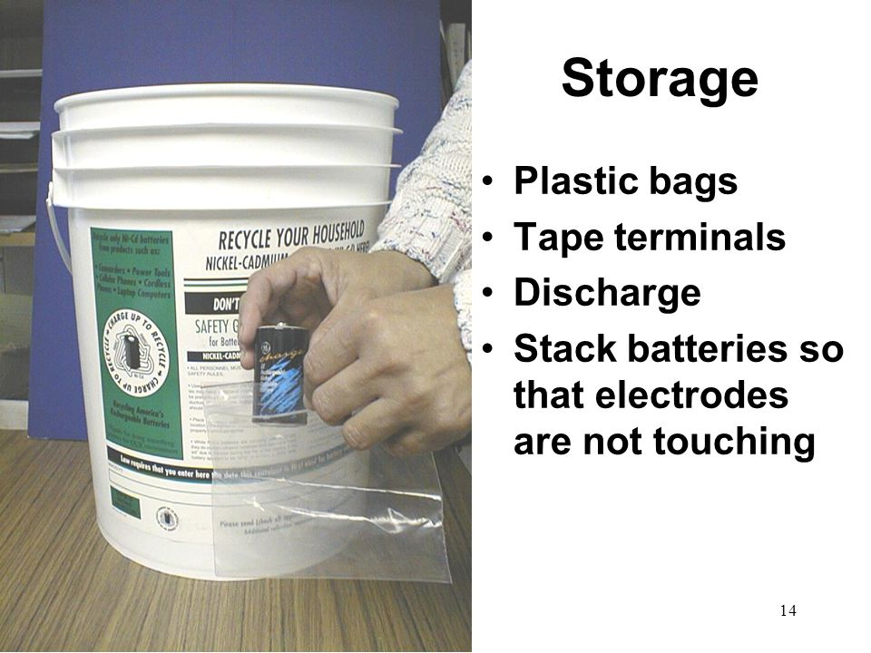 14 Storage Plastic bags Tape terminals Discharge Stack batteries so that electrodes are not touching