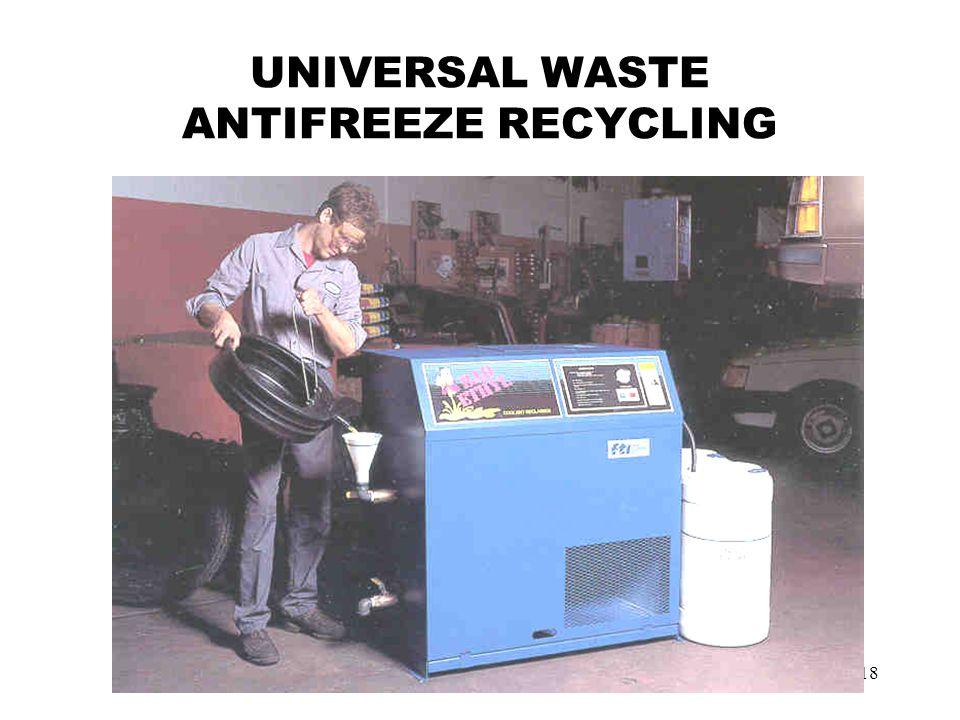 18 UNIVERSAL WASTE ANTIFREEZE RECYCLING