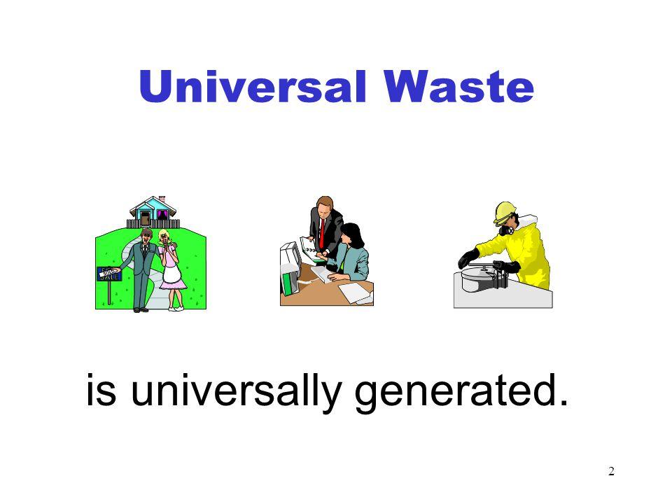 3 Universal Waste but low risk relative to other hazardous wastes. is a hazardous waste
