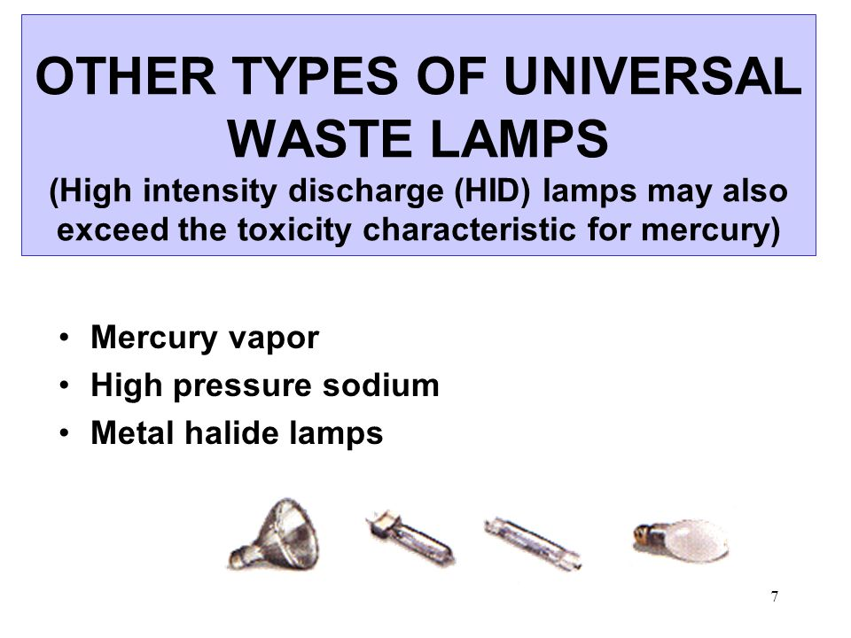 8 Universal Waste Lamps (fluorescent light bulbs) Store in sound container(s) that are closed except when adding or removing lamps.