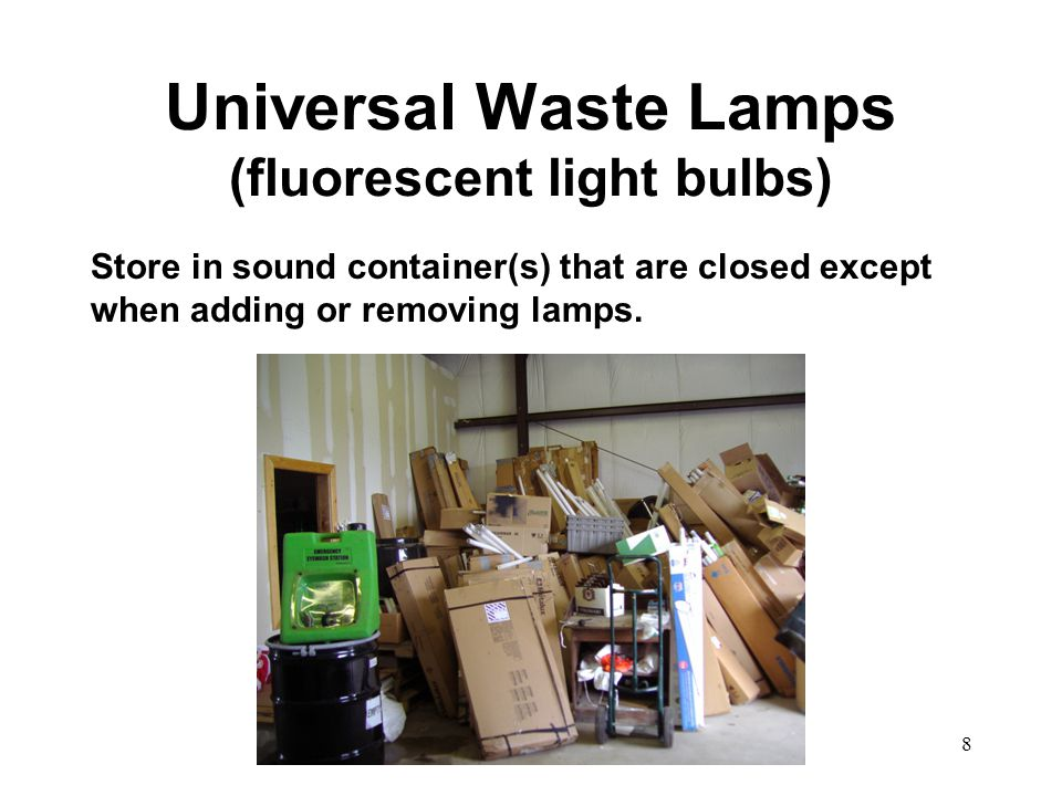 9 Universal Waste Lamps (fluorescent light bulbs) Hazardous waste permit required for universal waste lamp crushers.
