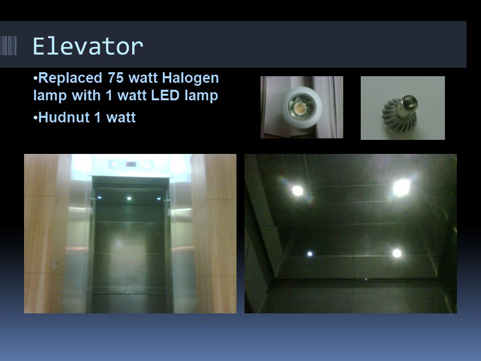 Elevator Replaced 75 watt Halogen lamp with 1 watt LED lamp Hudnut 1 watt