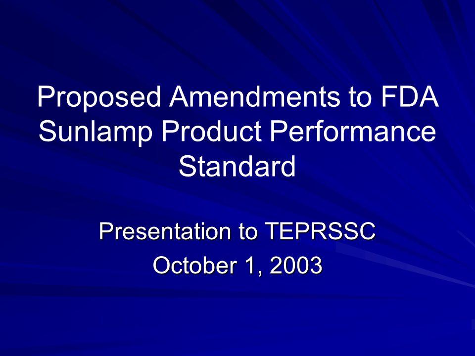 Proposed Amendments to FDA Sunlamp Product Performance Standard Presentation to TEPRSSC October 1, 2003