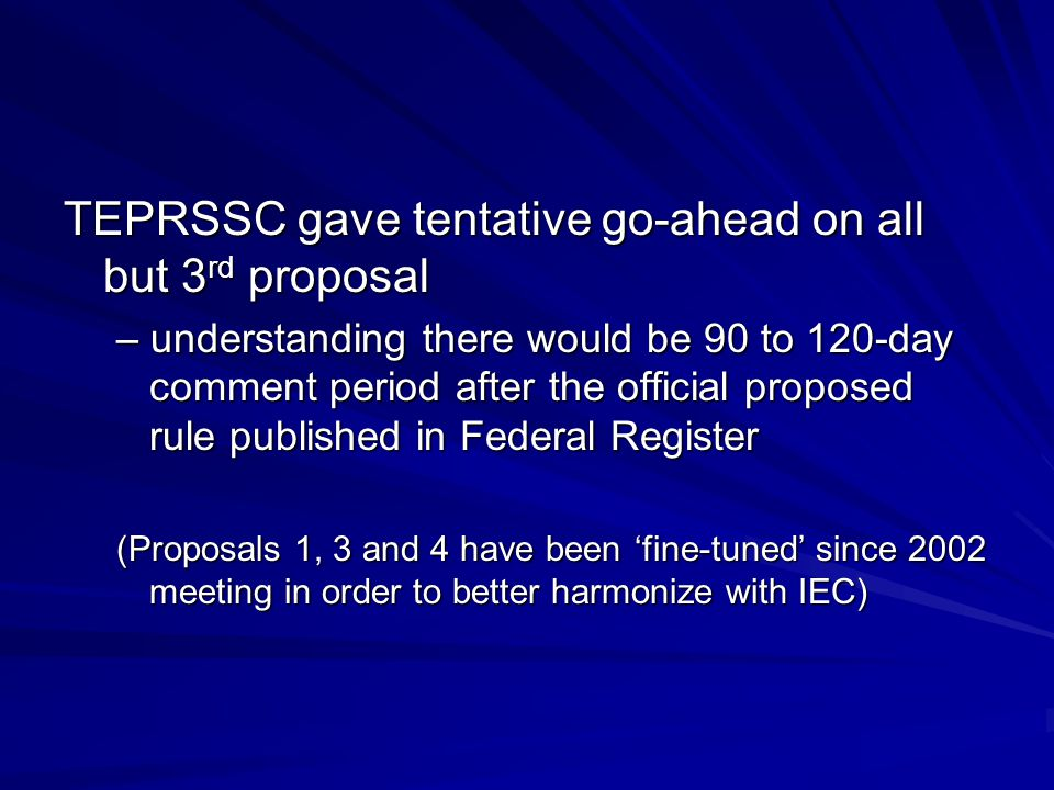 TEPRSSC gave tentative go-ahead on all but 3 rd proposal – understanding there would be 90 to 120-day comment period after the official proposed rule
