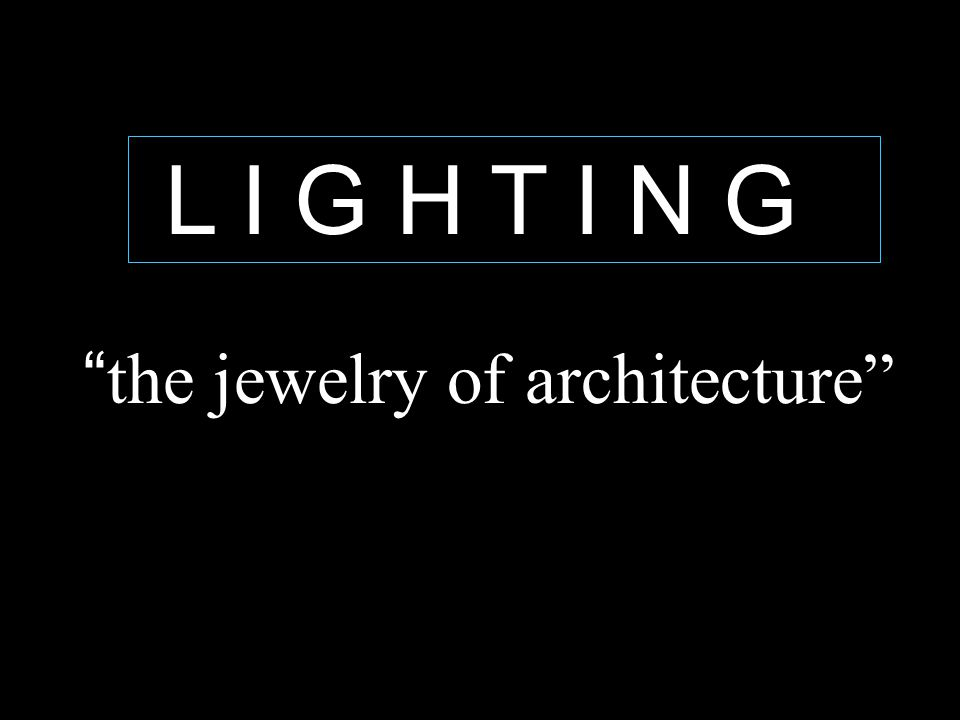 L I G H T I N G the jewelry of architecture