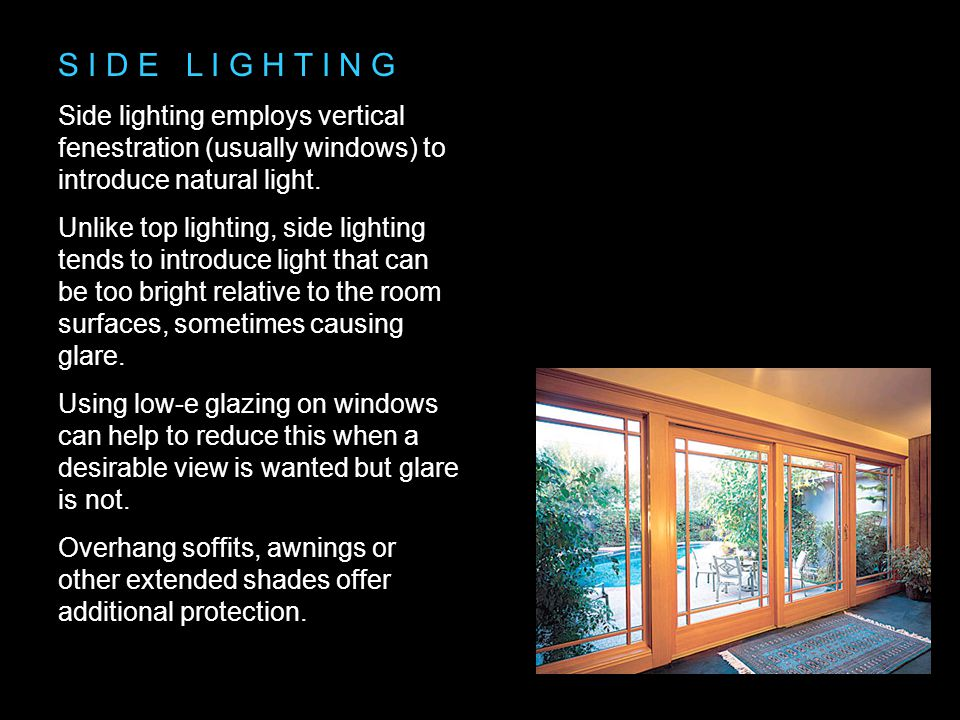 S I D E L I G H T I N G Side lighting employs vertical fenestration (usually windows) to introduce natural light. Unlike top lighting, side lighting t