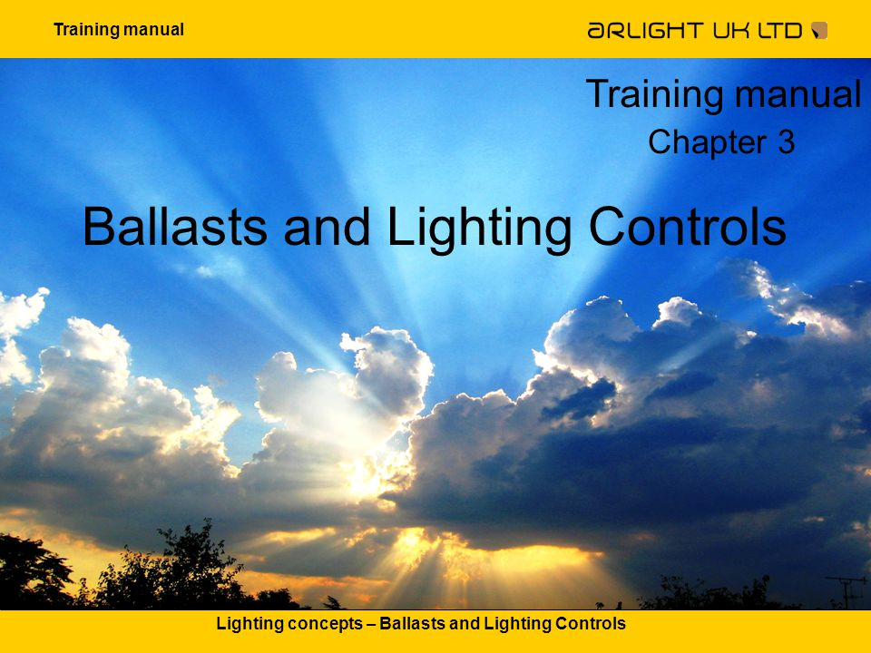 Training manual Lighting concepts – Ballasts and Lighting Controls Ballasts and Lighting Controls Training manual Chapter 3