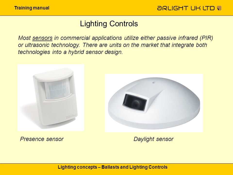 Training manual Lighting concepts – Ballasts and Lighting Controls Lighting Controls Most sensors in commercial applications utilize either passive in