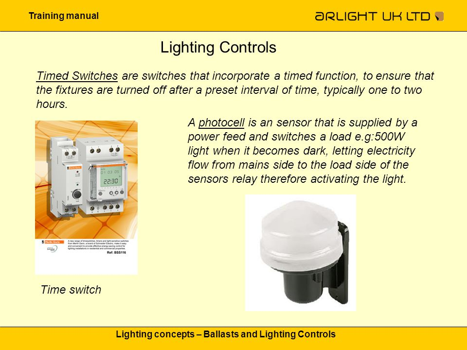 Training manual Lighting concepts – Ballasts and Lighting Controls Lighting Controls Timed Switches are switches that incorporate a timed function, to
