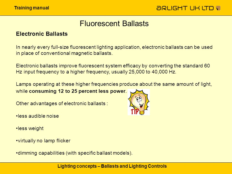 Training manual Lighting concepts – Ballasts and Lighting Controls Fluorescent Ballasts In nearly every full-size fluorescent lighting application, el